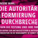Unsere Wahl: Die autoritäre Formierung durchbrechen! – Gegen die Festung und ihre Fans