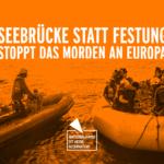 Seebrücke statt Festung Europa – Stoppt das Morden an Europas Mauern!